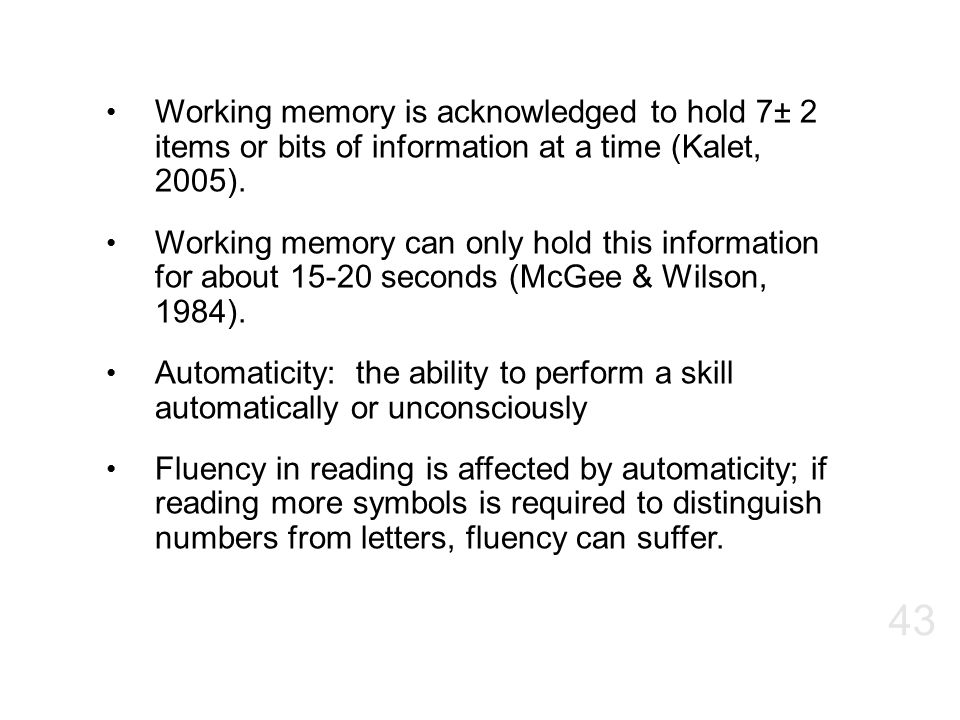 Working memory is acknowledged to hold 7± 2 items or bits of information at a time (Kalet, 2005). Working memory can only hold this information for ab