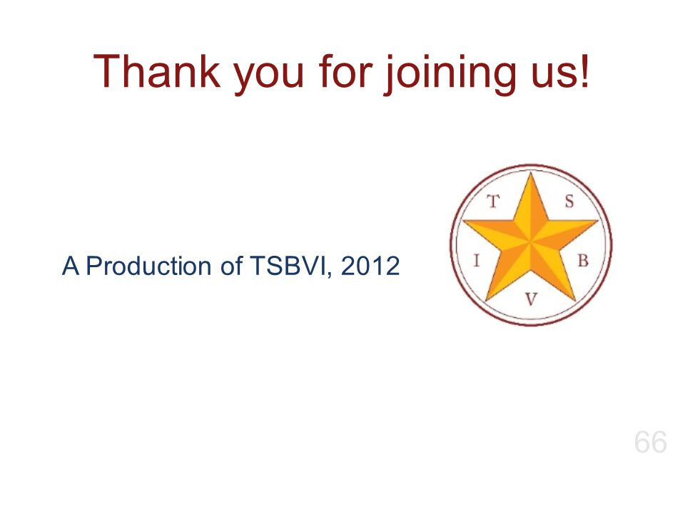 Thank you for joining us! A Production of TSBVI, 2012 66