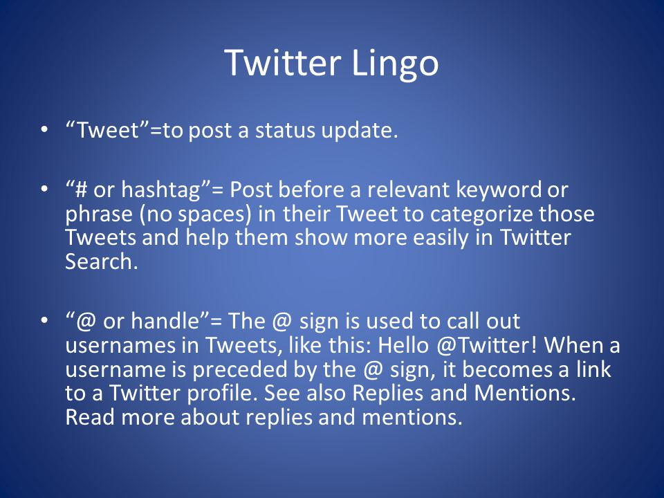 Twitter Lingo Tweet =to post a status update.