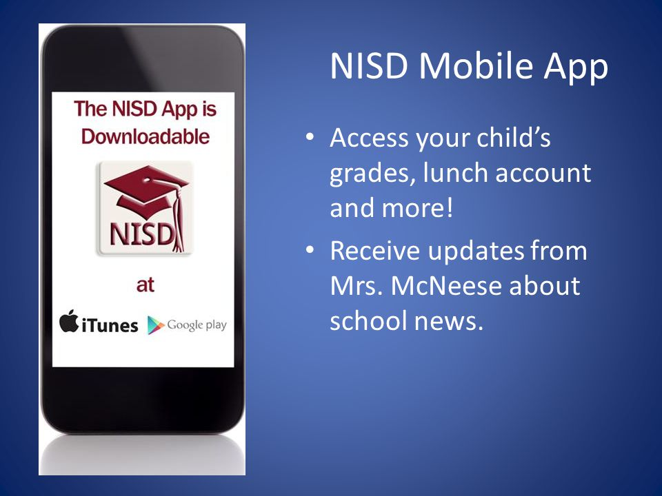 NISD Mobile App Access your child's grades, lunch account and more.