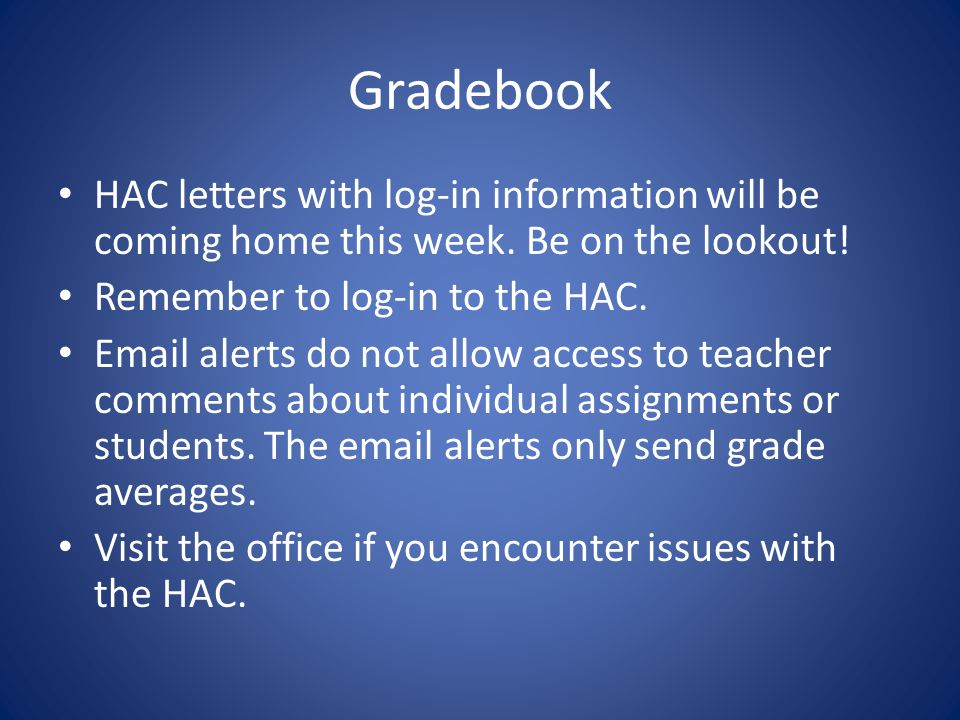 Gradebook HAC letters with log-in information will be coming home this week.