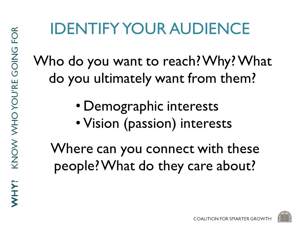 IDENTIFY YOUR AUDIENCE Who do you want to reach.Why.