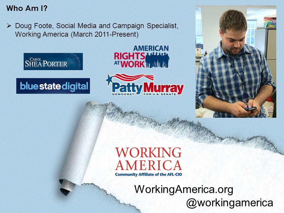 WorkingAmerica.org @workingamerica Who Am I.