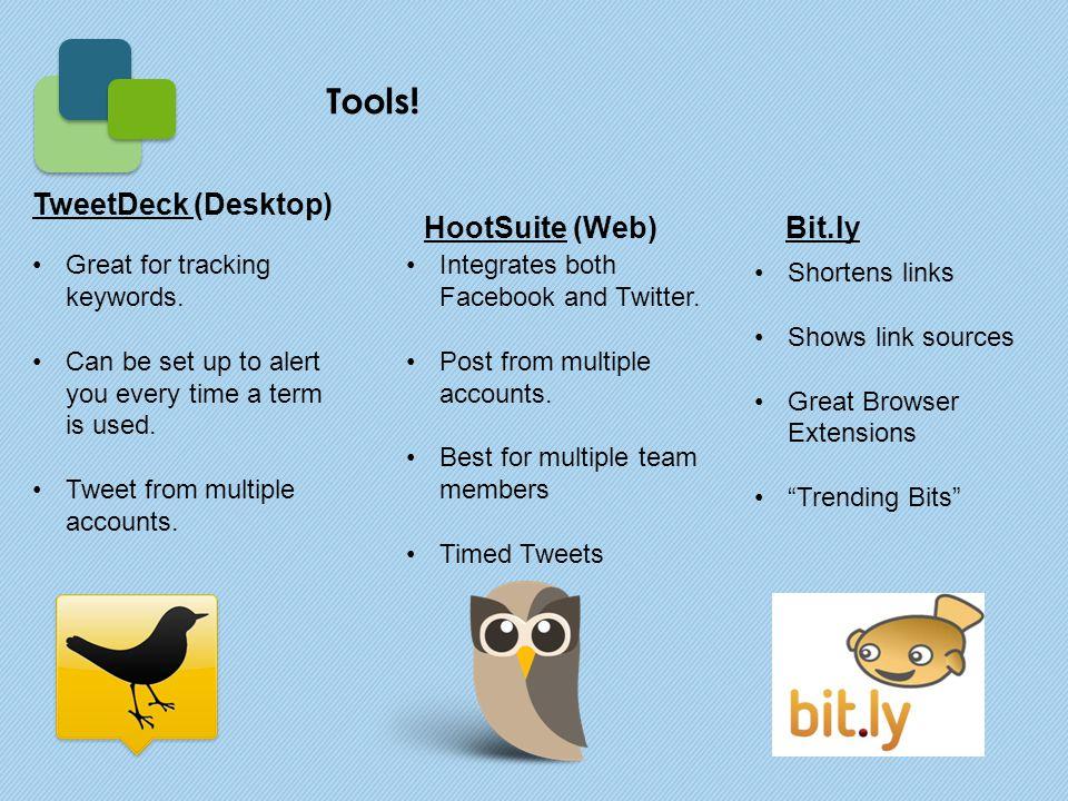 TweetDeck (Desktop) HootSuite (Web)Bit.ly Great for tracking keywords.