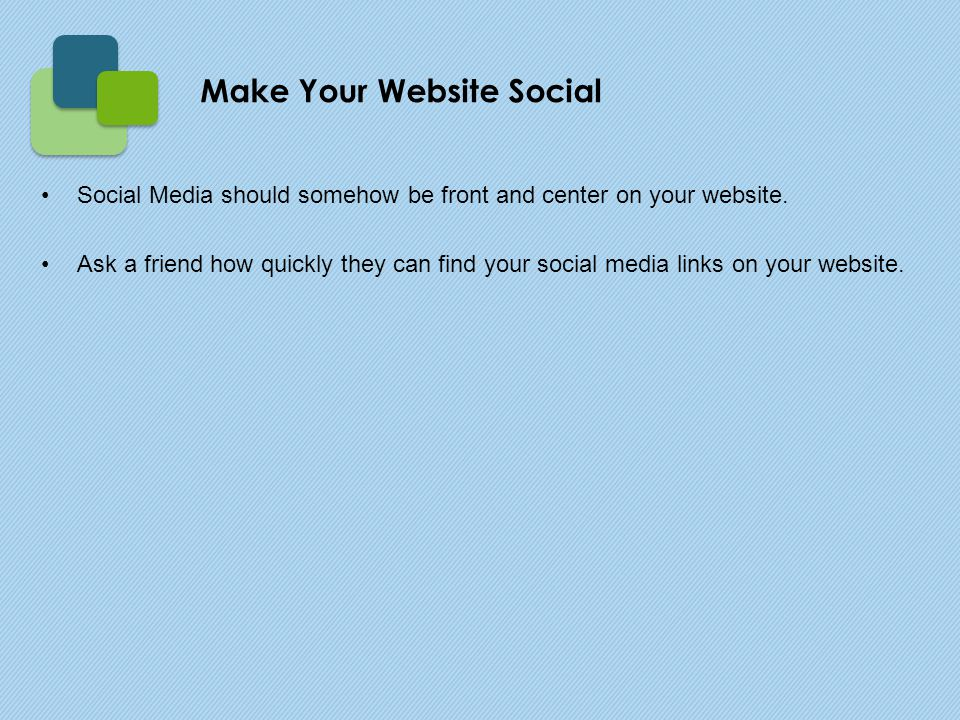 Social Media should somehow be front and center on your website.