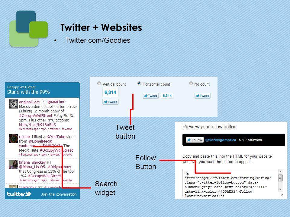 Twitter.com/Goodies Search widget Follow Button Tweet button Twitter + Websites