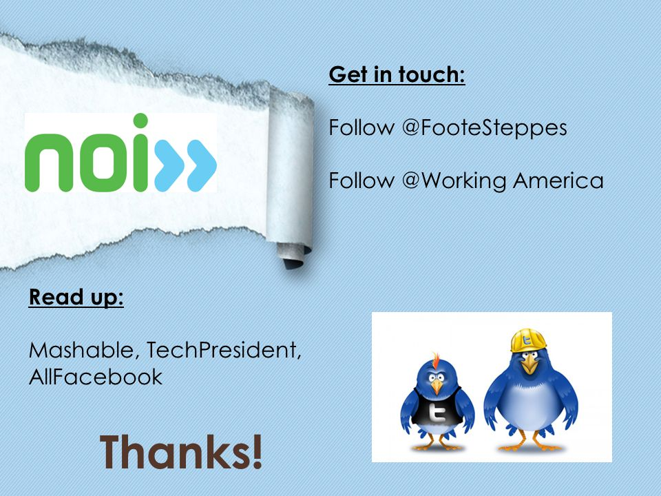Get in touch: Follow @FooteSteppes Follow @Working America Read up: Mashable, TechPresident, AllFacebook