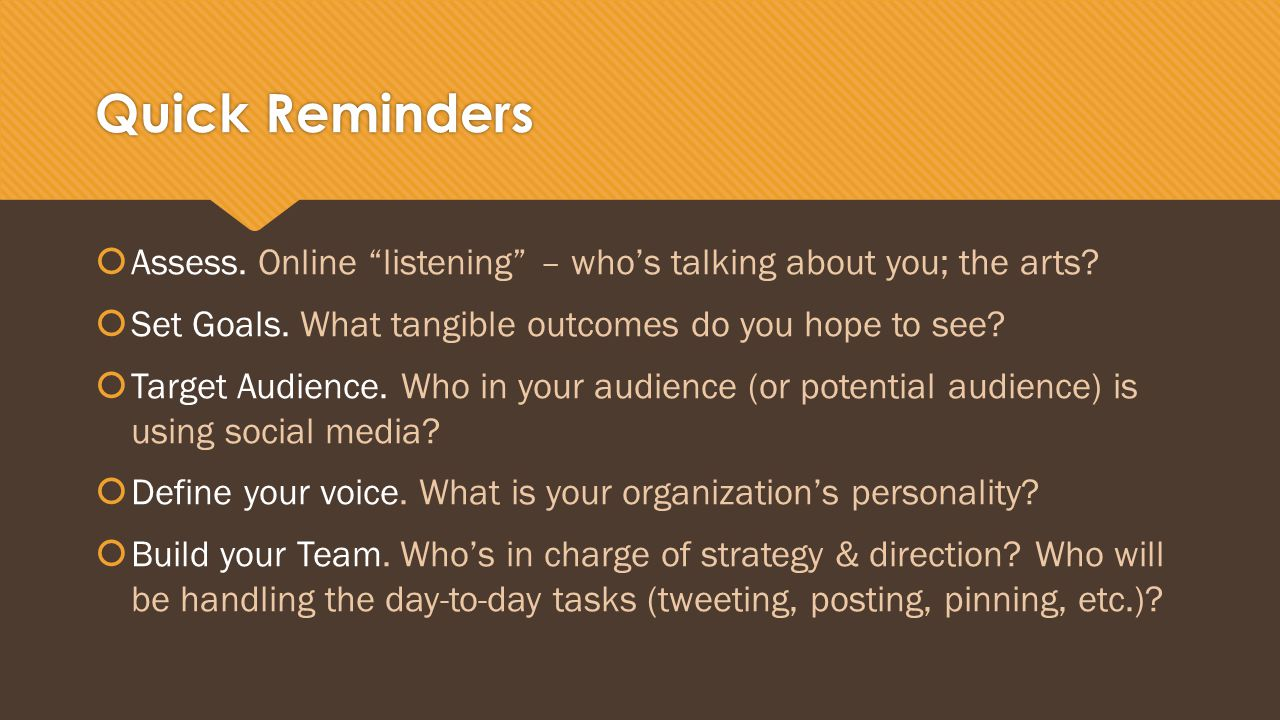Quick Reminders  Assess. Online listening – who's talking about you; the arts.