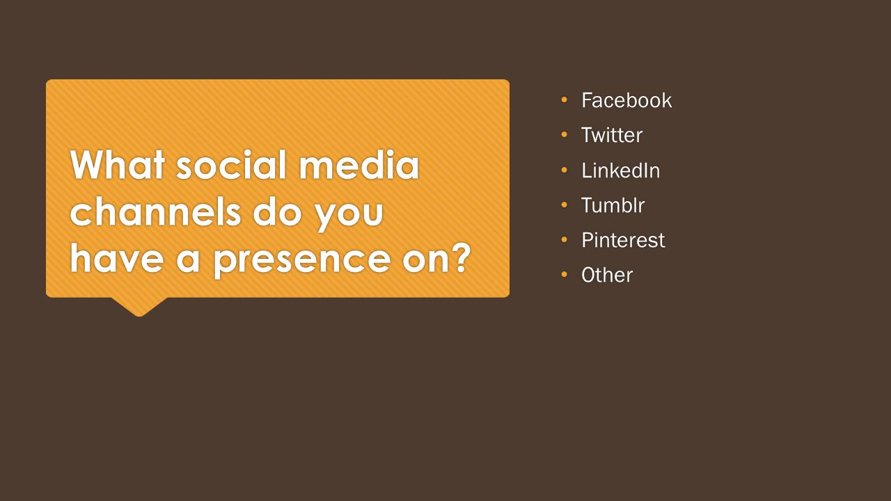 What social media channels do you have a presence on.