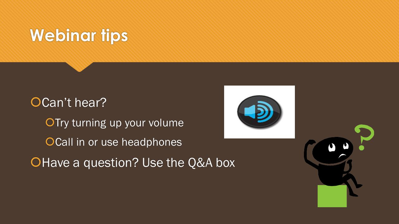 Webinar tips  Can't hear.
