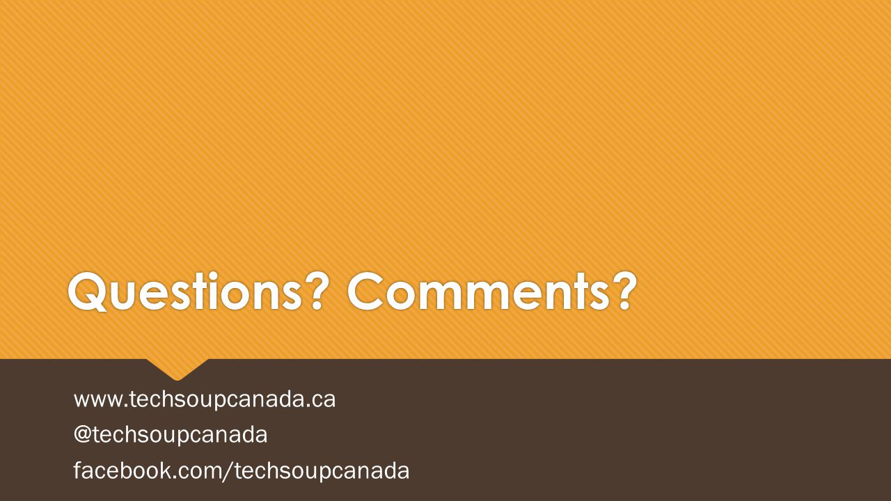 Questions? Comments? www.techsoupcanada.ca @techsoupcanada facebook.com/techsoupcanada