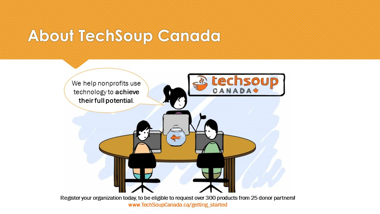 About TechSoup Canada We help nonprofits use technology to achieve their full potential.