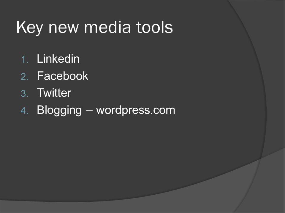 Key new media tools 1. Linkedin 2. Facebook 3. Twitter 4. Blogging – wordpress.com