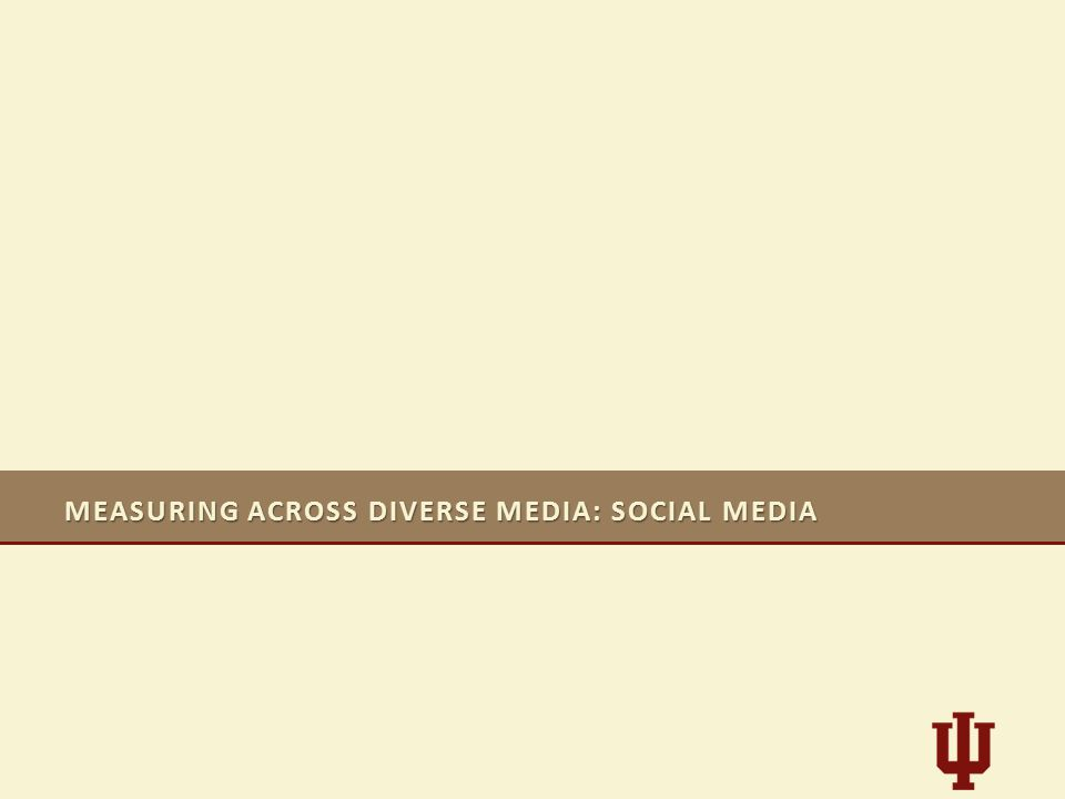 MEASURING ACROSS DIVERSE MEDIA: SOCIAL MEDIA