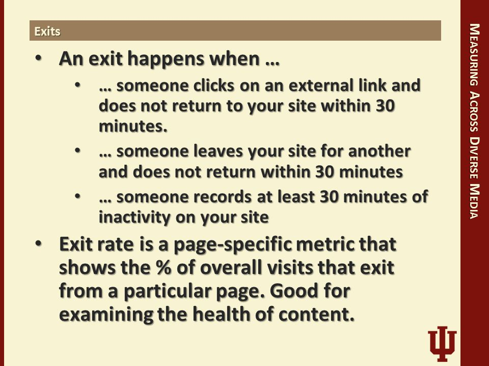 M EASURING A CROSS D IVERSE M EDIA Exits An exit happens when … An exit happens when … … someone clicks on an external link and does not return to your site within 30 minutes.