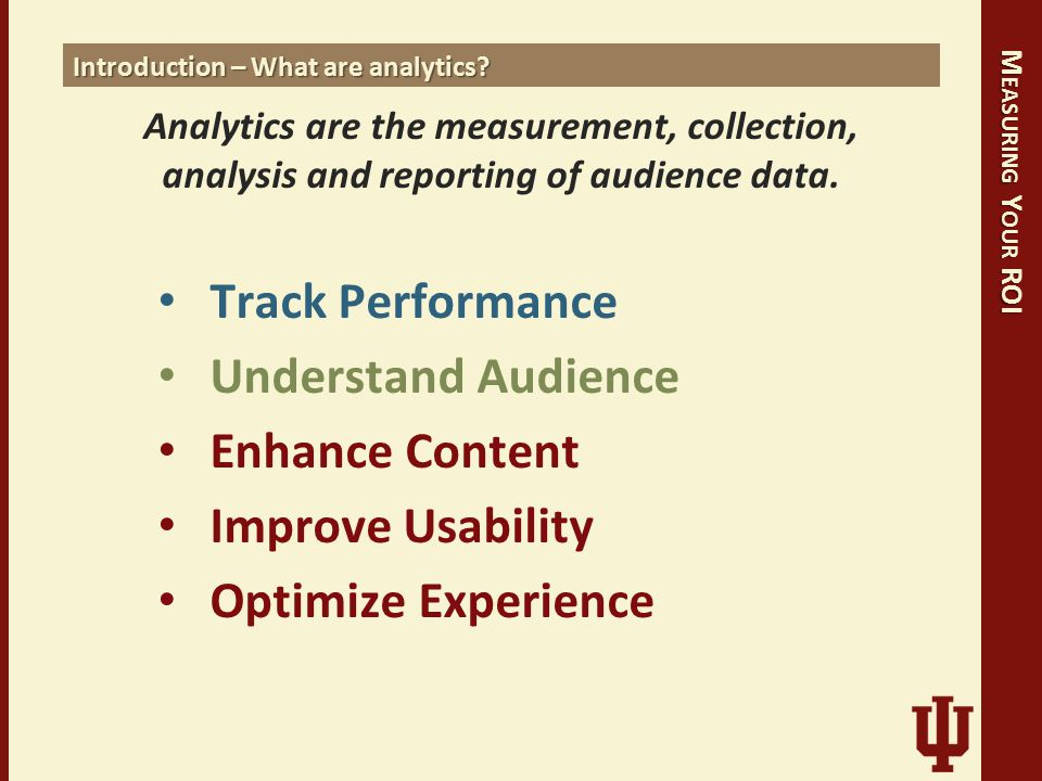 M EASURING Y OUR ROI Introduction – What are analytics.