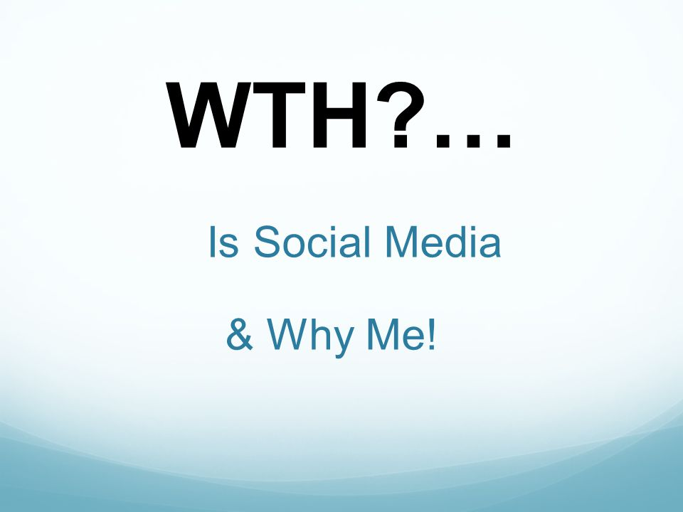 WTH?… Is Social Media & Why Me!