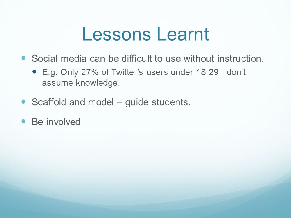 Lessons Learnt Social media can be difficult to use without instruction.
