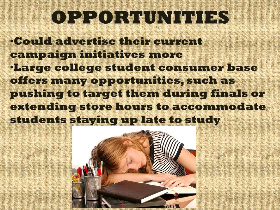 OPPORTUNITIES Could advertise their current campaign initiatives more Large college student consumer base offers many opportunities, such as pushing t