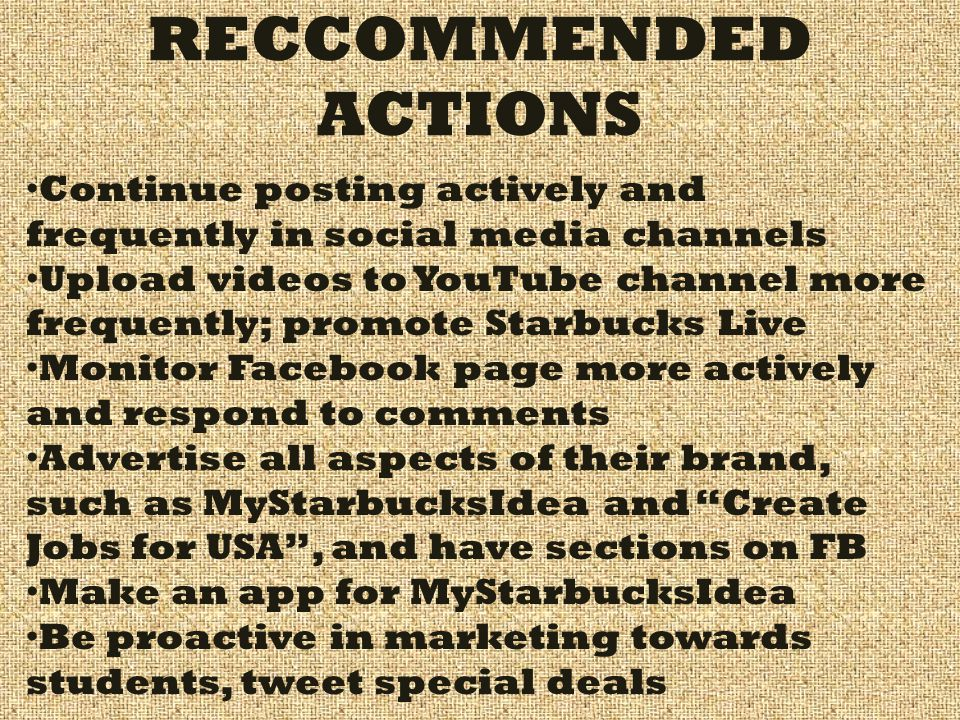 RECCOMMENDED ACTIONS Continue posting actively and frequently in social media channels Upload videos to YouTube channel more frequently; promote Starb