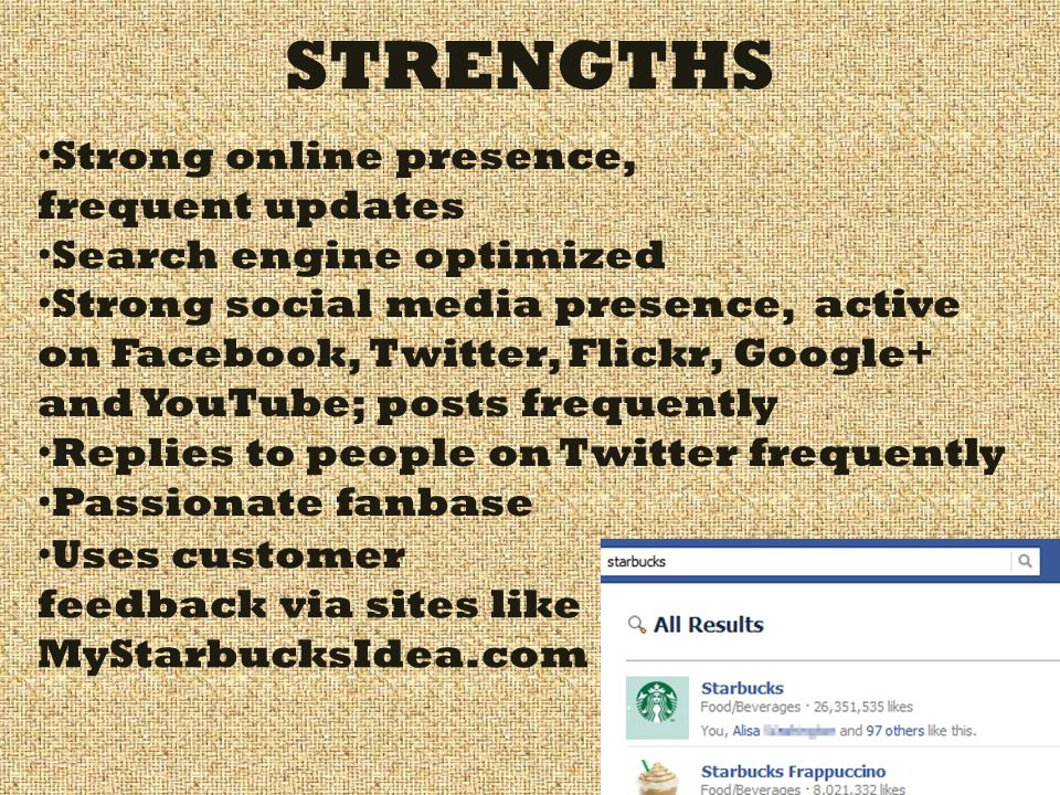 STRENGTHS Strong online presence, frequent updates Search engine optimized Strong social media presence, active on Facebook, Twitter, Flickr, Google+