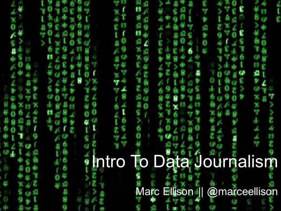 Intro To Data Journalism Marc Ellison || @marceellison