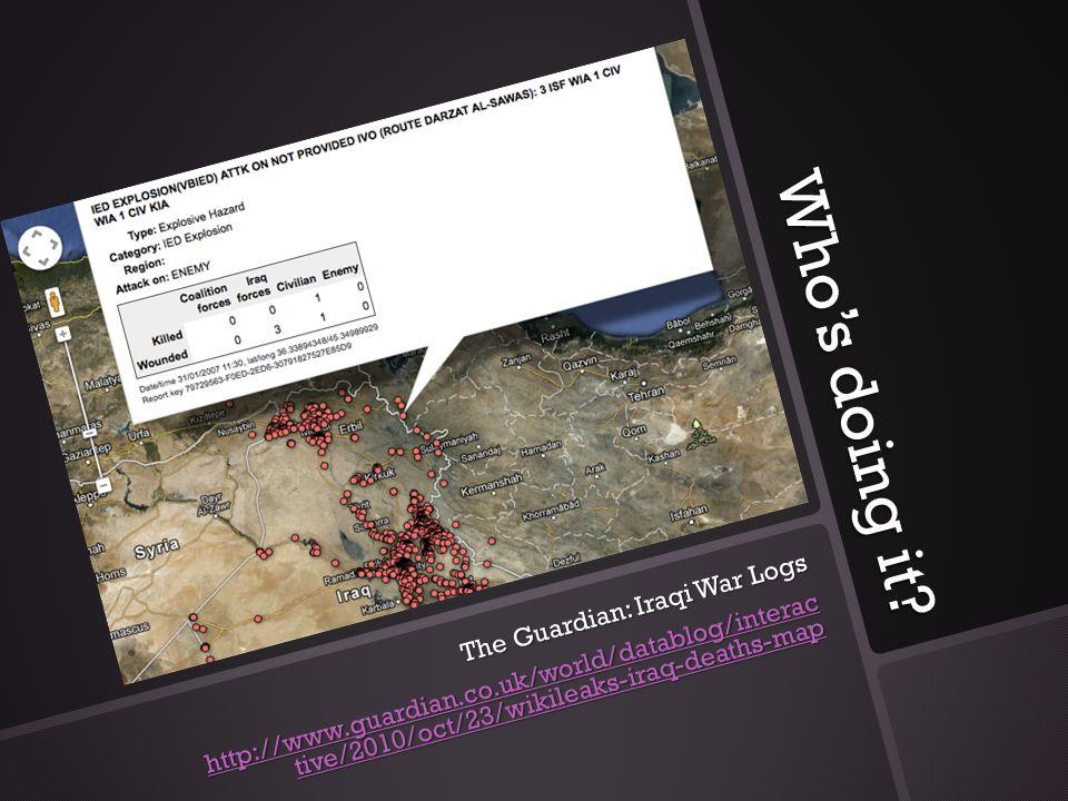 Who's doing it? The Guardian: Iraqi War Logs http://www.guardian.co.uk/world/datablog/interac tive/2010/oct/23/wikileaks-iraq-deaths-map