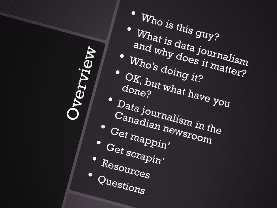 Overview Who is this guy. Who is this guy. What is data journalism and why does it matter.