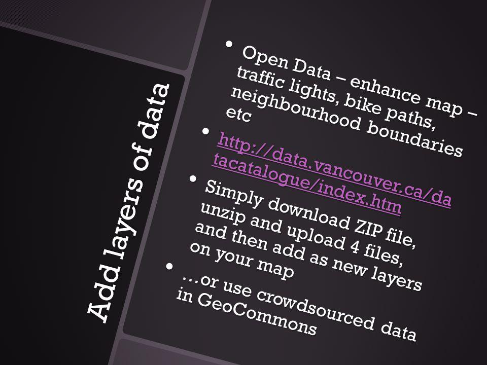Add layers of data Open Data – enhance map – traffic lights, bike paths, neighbourhood boundaries etc Open Data – enhance map – traffic lights, bike p