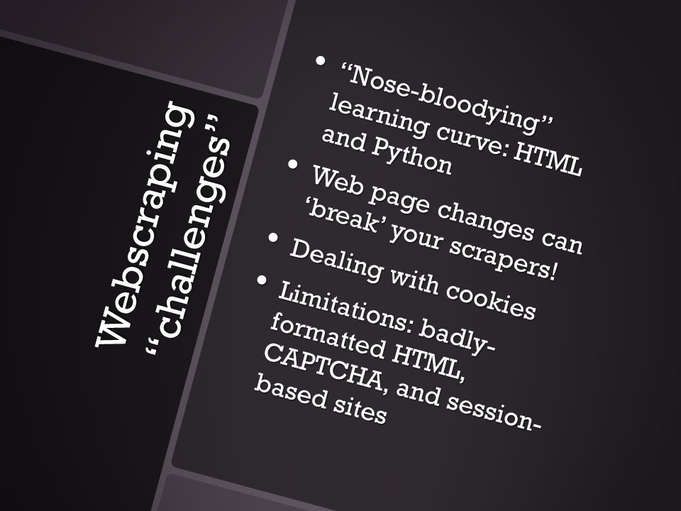 """Webscraping """"challenges"""" """"Nose-bloodying"""" learning curve: HTML and Python """"Nose-bloodying"""" learning curve: HTML and Python Web page changes can 'break"""