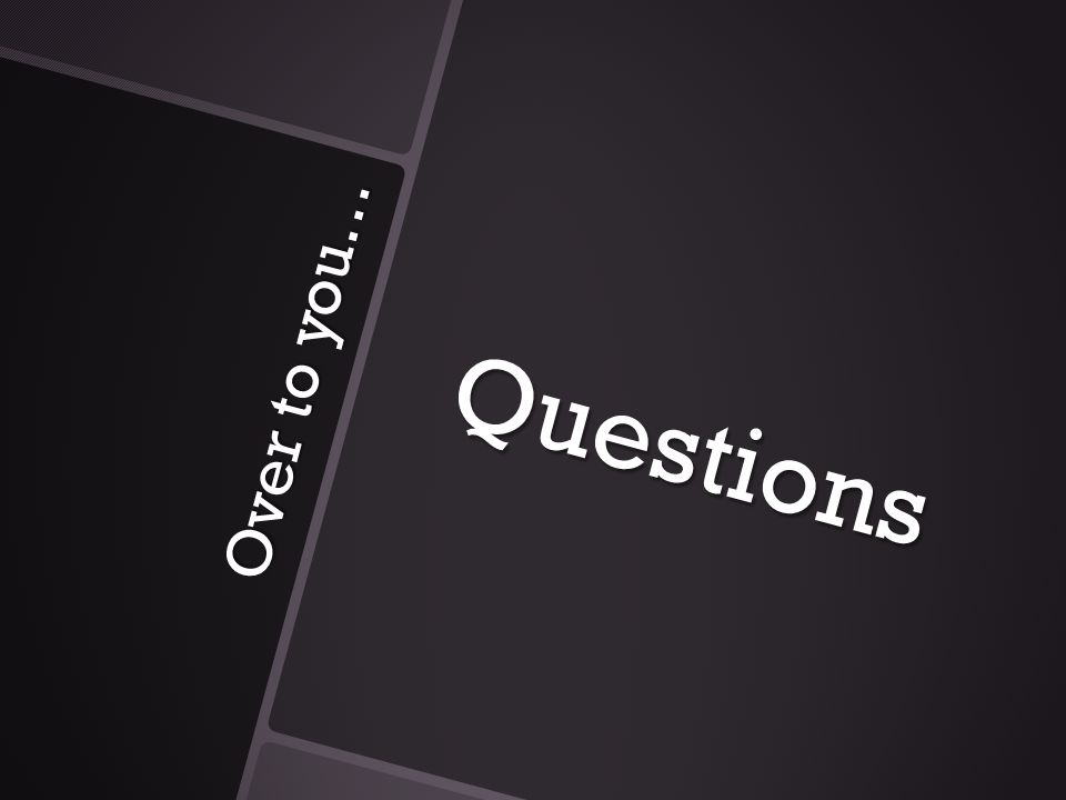 Over to you… Questions