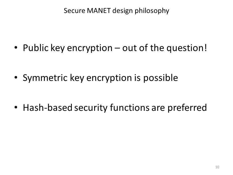 Secure MANET design philosophy Public key encryption – out of the question.