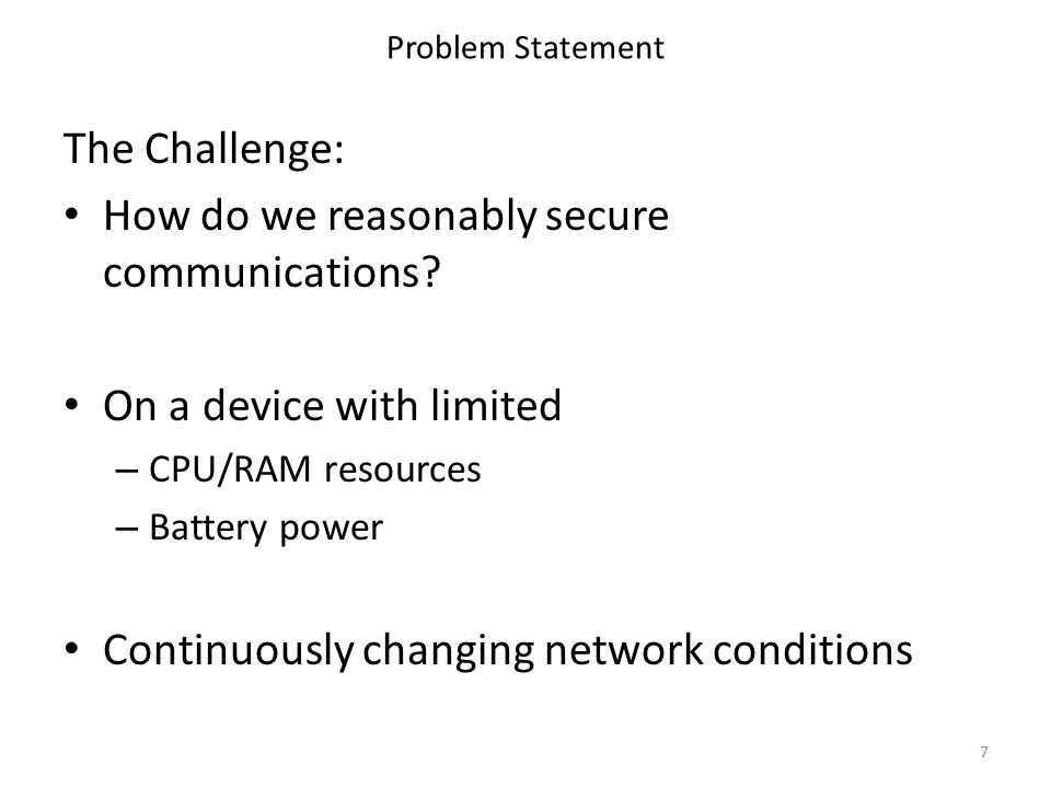 Problem Statement The Challenge: How do we reasonably secure communications.
