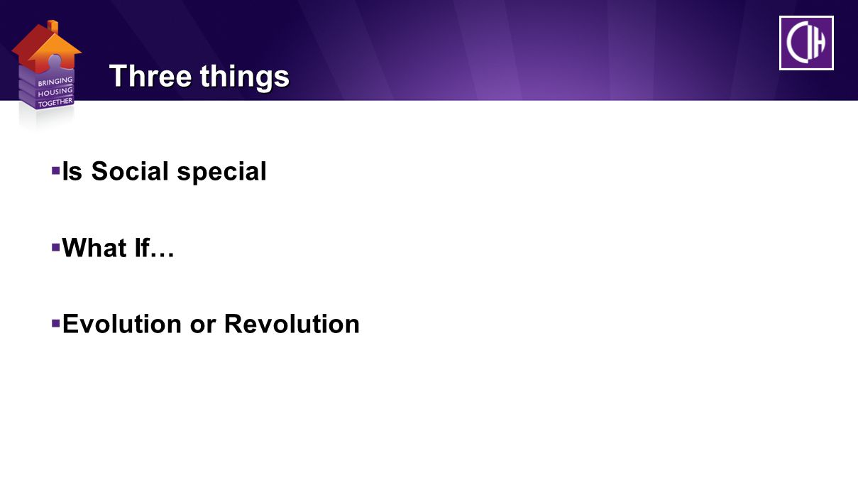Three things  Is Social special  What If…  Evolution or Revolution