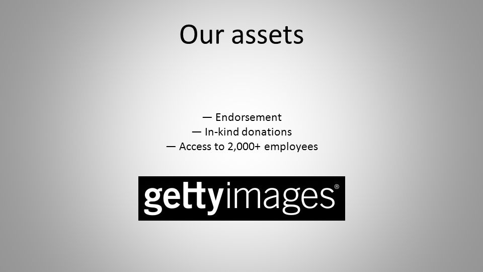 Our assets — Endorsement — In-kind donations — Access to 2,000+ employees