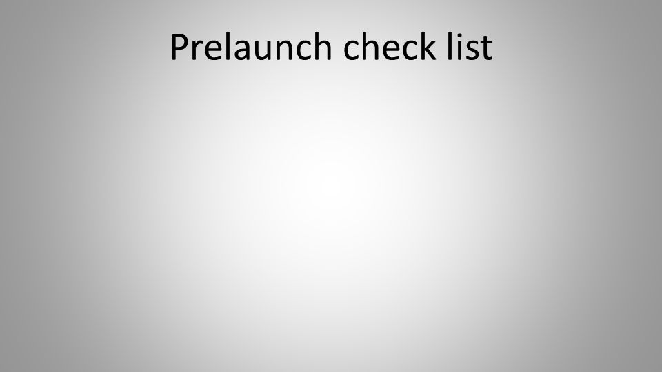 Prelaunch check list