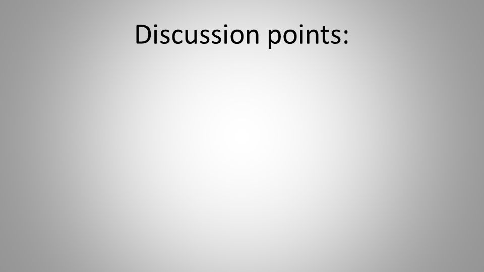 Discussion points: