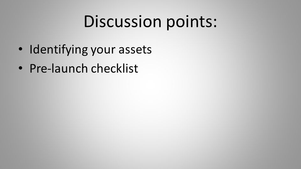 Discussion points: Identifying your assets Pre-launch checklist