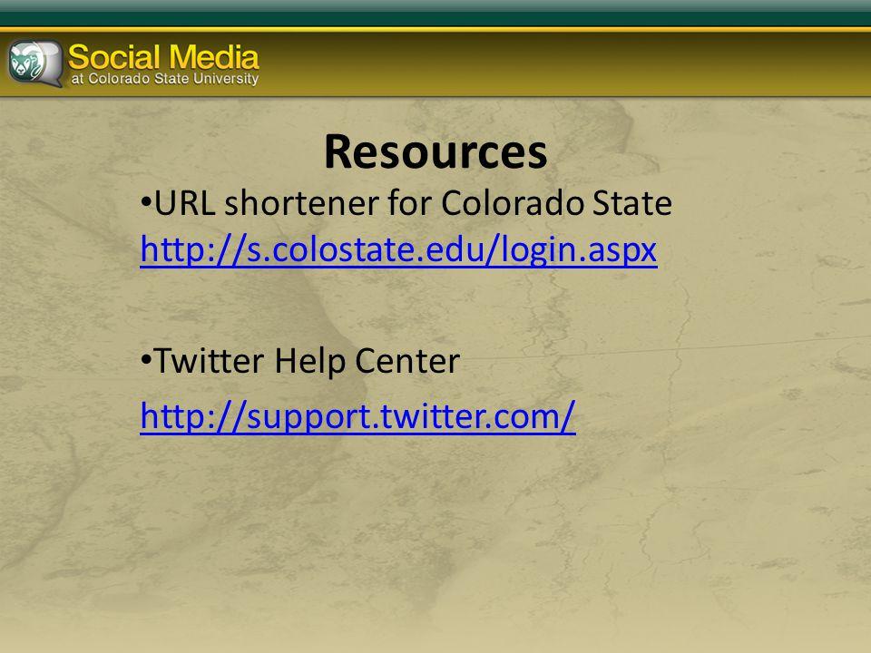 Resources URL shortener for Colorado State http://s.colostate.edu/login.aspx http://s.colostate.edu/login.aspx Twitter Help Center http://support.twitter.com/