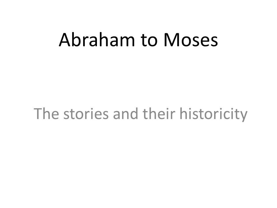 Abraham to Moses The stories and their historicity