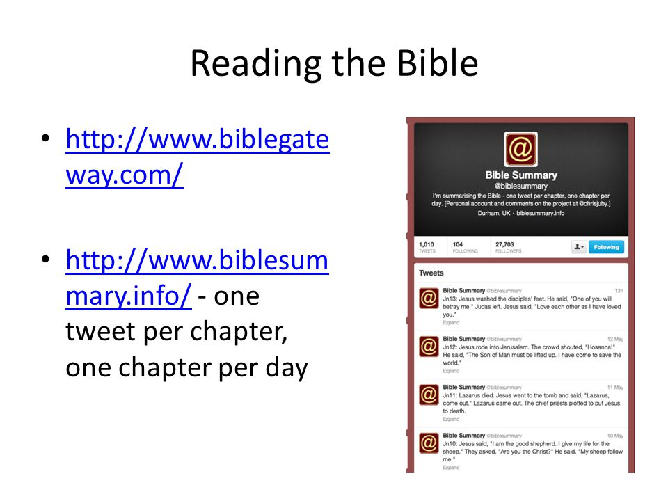 Reading the Bible http://www.biblegate way.com/ http://www.biblegate way.com/ http://www.biblesum mary.info/ - one tweet per chapter, one chapter per day http://www.biblesum mary.info/