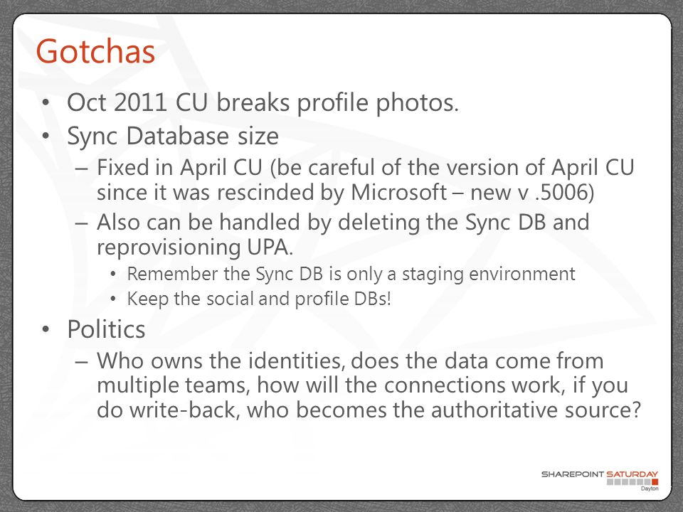 Gotchas Oct 2011 CU breaks profile photos. Sync Database size – Fixed in April CU (be careful of the version of April CU since it was rescinded by Mic