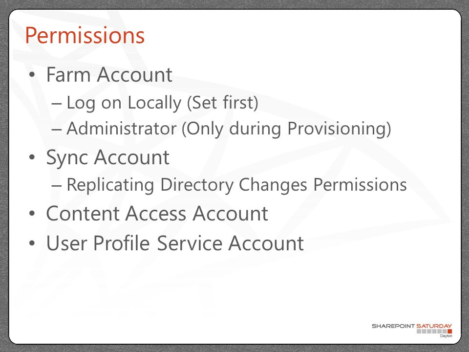 Permissions Farm Account – Log on Locally (Set first) – Administrator (Only during Provisioning) Sync Account – Replicating Directory Changes Permissi