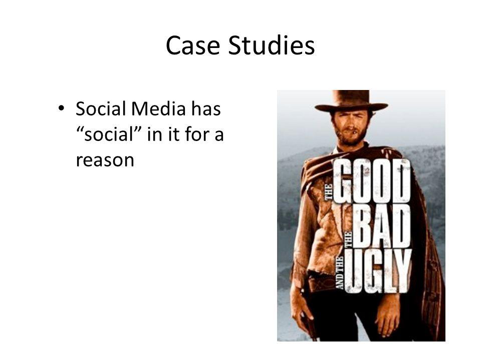 "Case Studies Social Media has ""social"" in it for a reason"