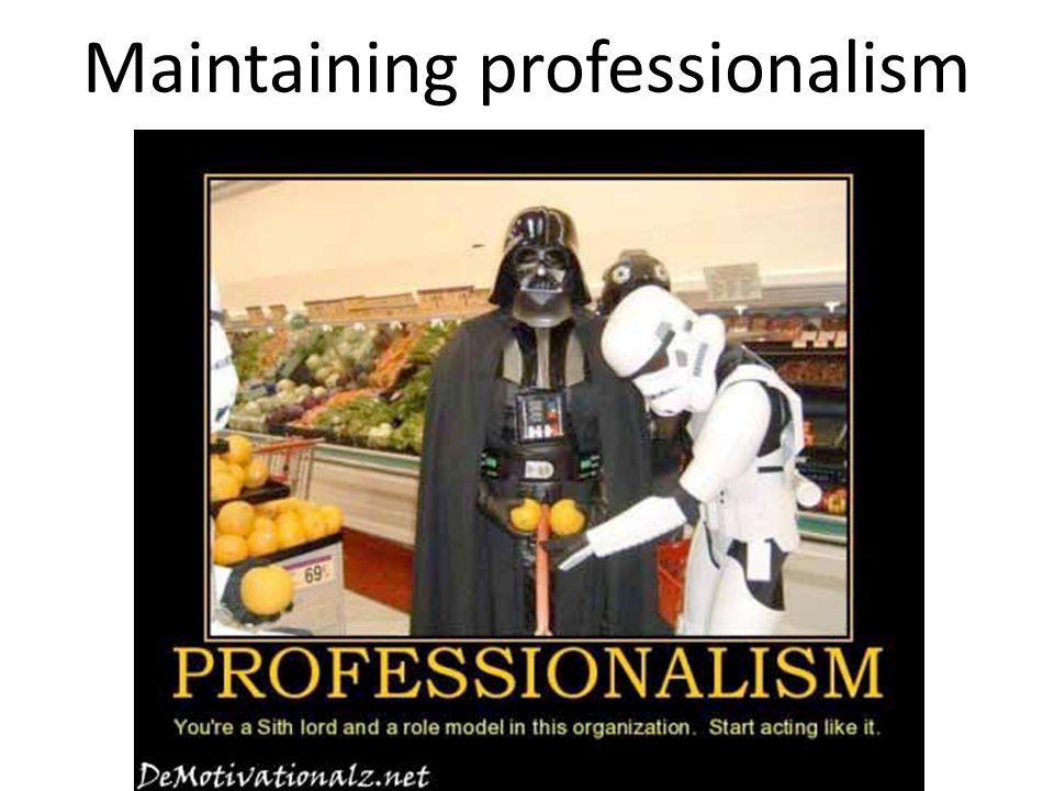 Maintaining professionalism