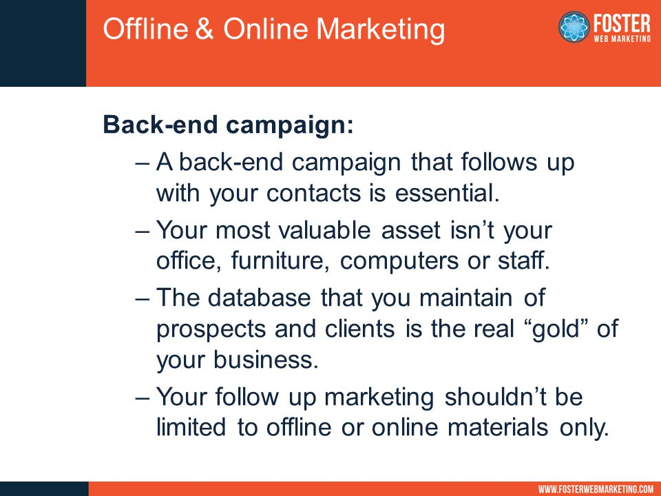 Back-end campaign: –A back-end campaign that follows up with your contacts is essential.
