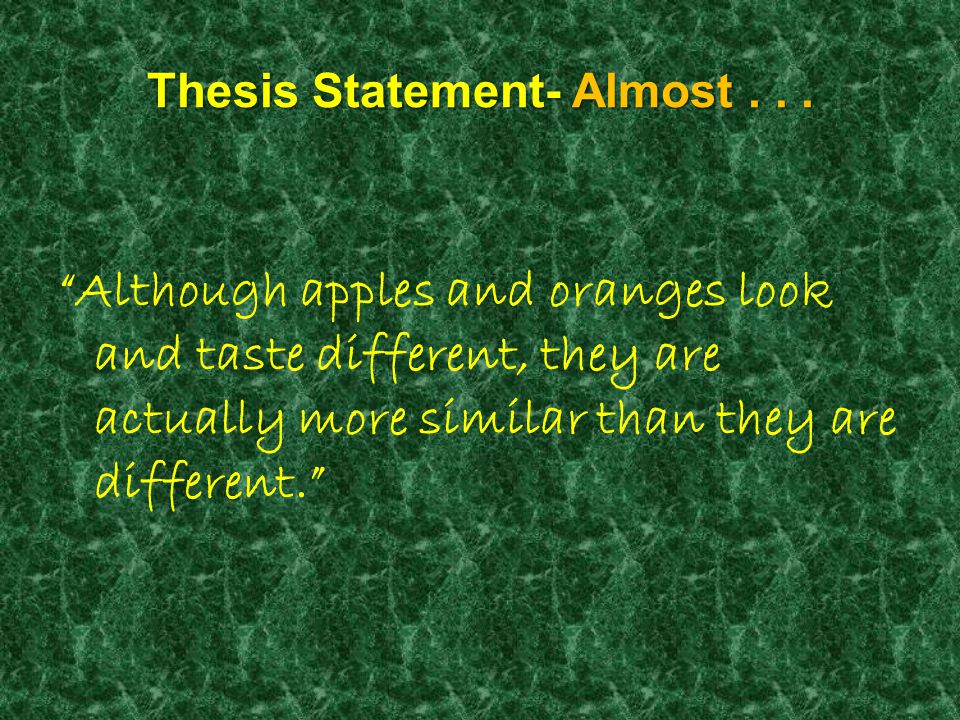 Thesis Statement- NO! There were many similarities and many differences between apples and oranges.