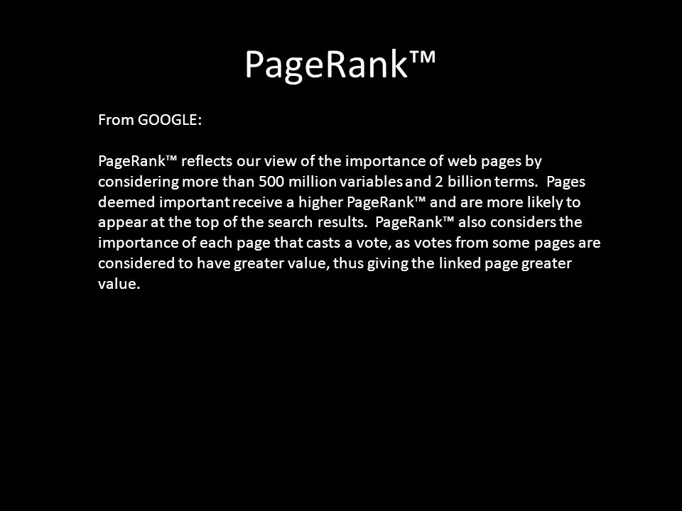 PageRank™ From GOOGLE: PageRank™ reflects our view of the importance of web pages by considering more than 500 million variables and 2 billion terms.