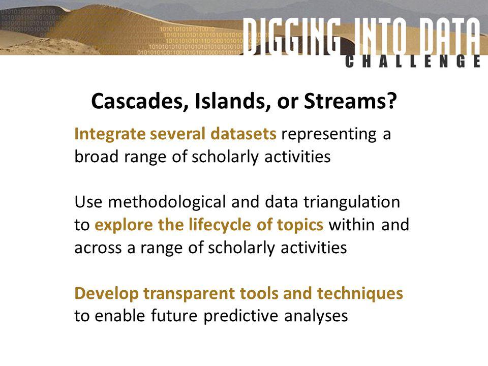 Cascades, Islands, or Streams.
