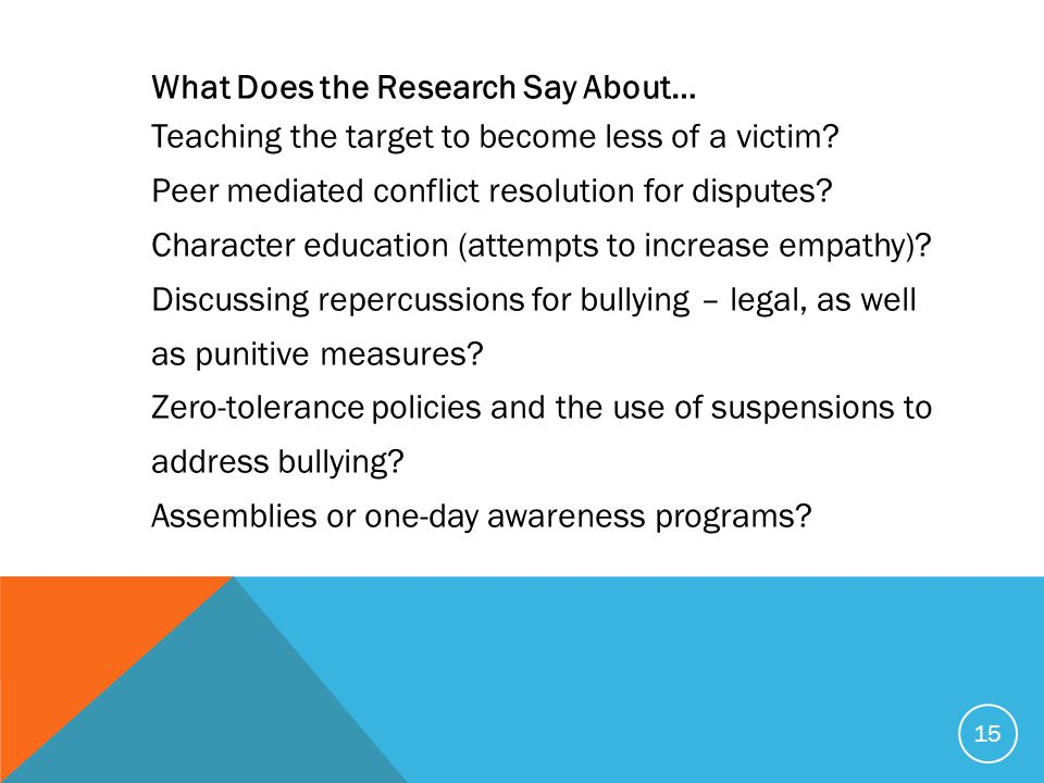 What Does the Research Say About… Teaching the target to become less of a victim? Peer mediated conflict resolution for disputes? Character education
